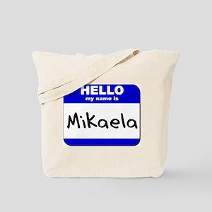 hello my name is mikaela Tote Bag