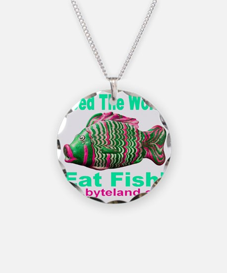 Feed The World Eat Fish! Necklace
