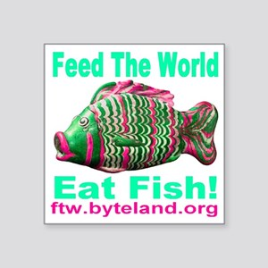 "Feed The World Eat Fish! Square Sticker 3"" x 3"""
