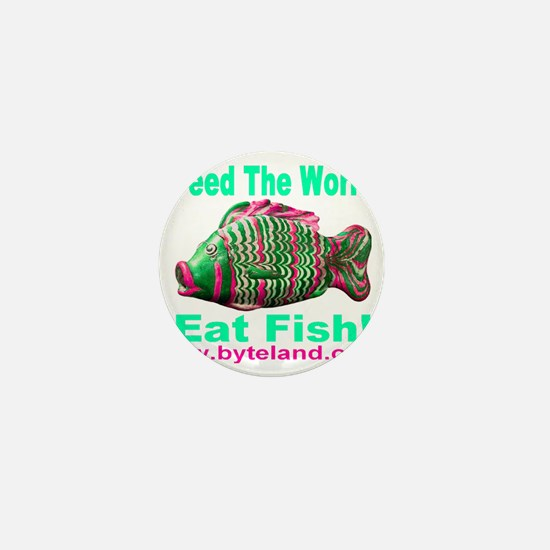 Feed The World Eat Fish! Mini Button