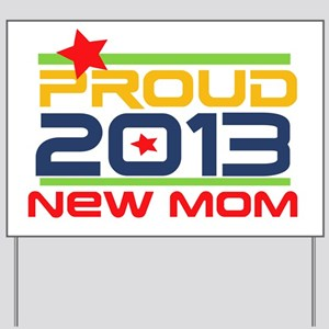 Proud New Mom 2013 Yard Sign