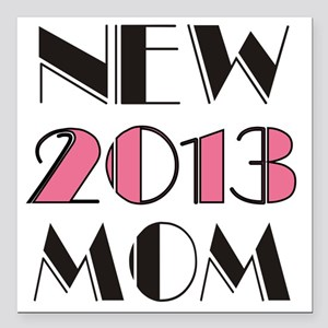 "New Mom 2013 Square Car Magnet 3"" x 3"""