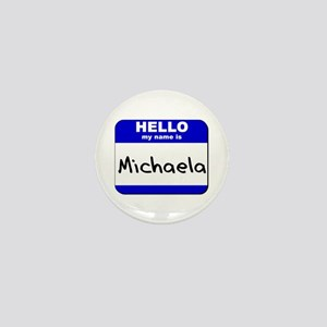 hello my name is michaela Mini Button