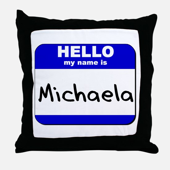 hello my name is michaela  Throw Pillow