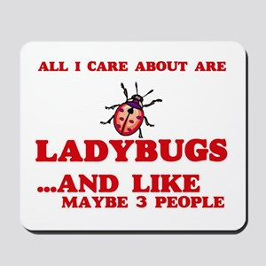 All I care about are Ladybugs Mousepad