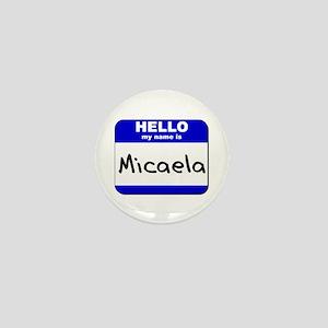 hello my name is micaela Mini Button