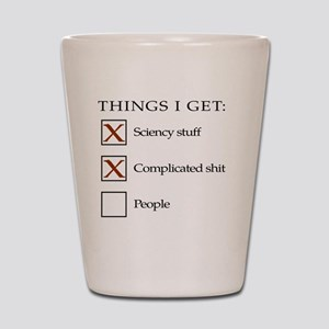 Things I get - people are not one of th Shot Glass
