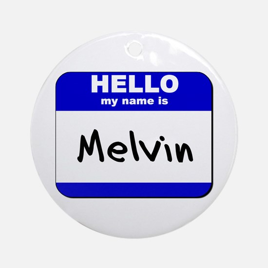 hello my name is melvin  Ornament (Round)
