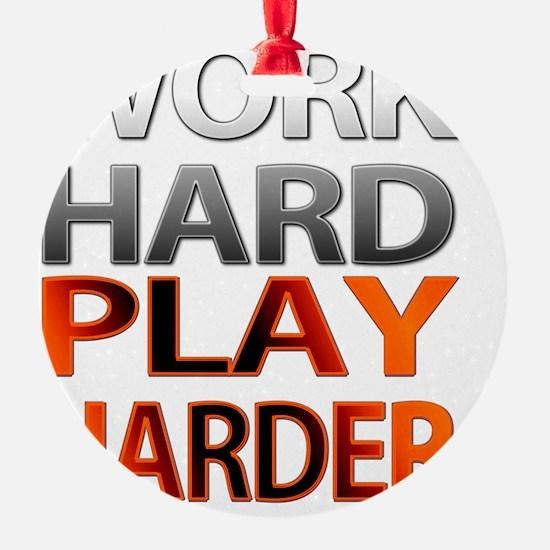 Work Hard, Play Harder Ornament