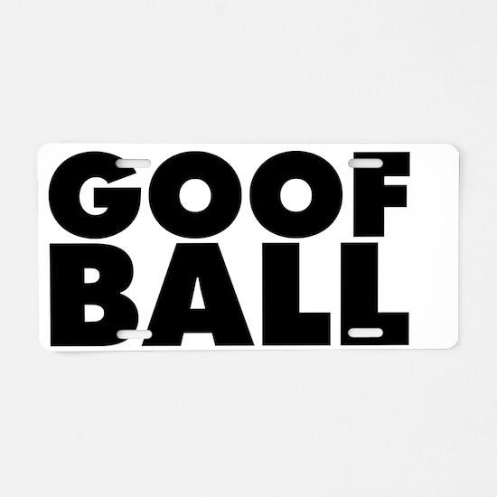 Goofball Aluminum License Plate