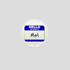 hello my name is mel Mini Button