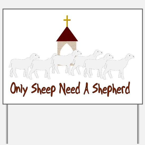 Only Sheep Need A Shepherd Yard Sign