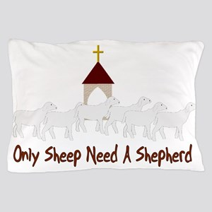 Only Sheep Need A Shepherd Pillow Case
