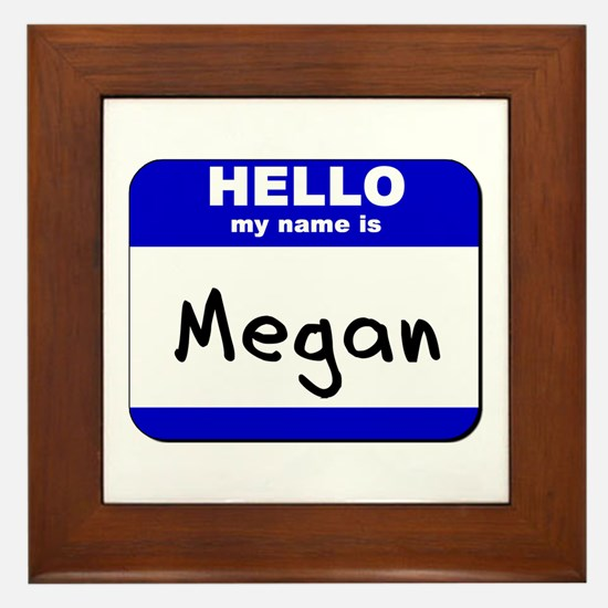 hello my name is megan  Framed Tile