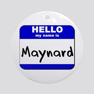 hello my name is maynard  Ornament (Round)