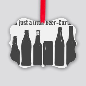I'm just a little Beer-Curios Picture Ornament