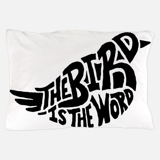 The Bird is the Word  Pillow Case