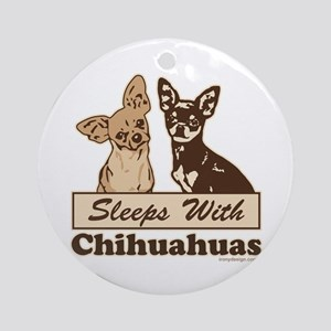 Sleeps With Chihuahuas Round Ornament