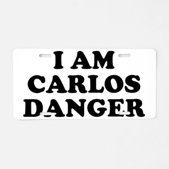 I Am Carlos Danger Aluminum License Plate