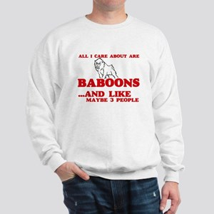 All I care about are Baboons Sweatshirt