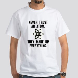 Never Trust an Atom White T-Shirt