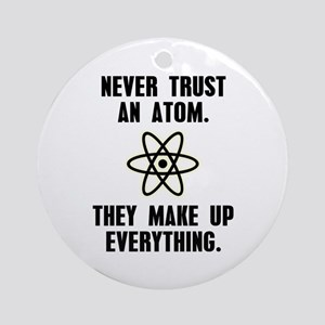 Never Trust an Atom Ornament (Round)