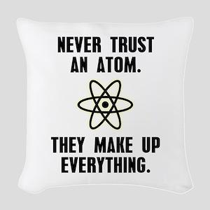 Never Trust an Atom Woven Throw Pillow