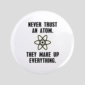 """Never Trust an Atom 3.5"""" Button"""