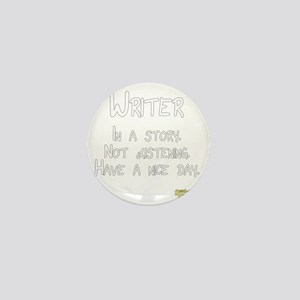 Writer: In a story. Not listening. Mini Button