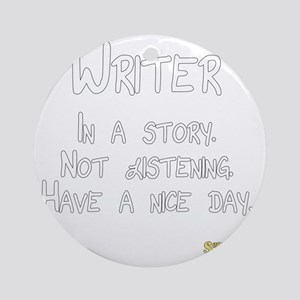 Writer: In a story. Not listening. Round Ornament