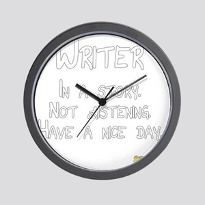 Writer: In a story. Not listening. Wall Clock