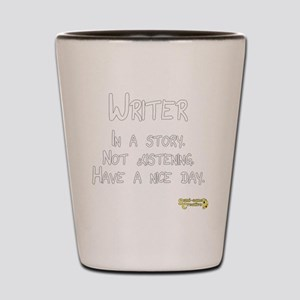Writer: In a story. Not listening. Shot Glass