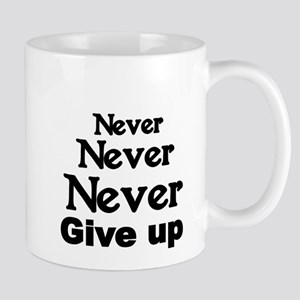 Never,Never,Never give up Mugs