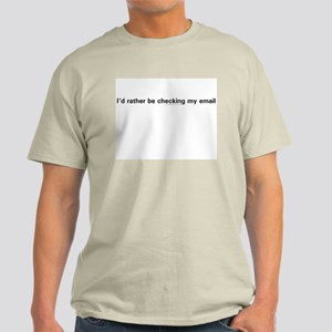 """I'd rather be checking my email"" Light T-Shirt"