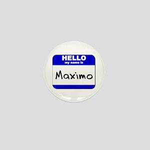 hello my name is maximo Mini Button
