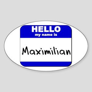 hello my name is maximilian Oval Sticker