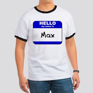 hello my name is max Ringer T