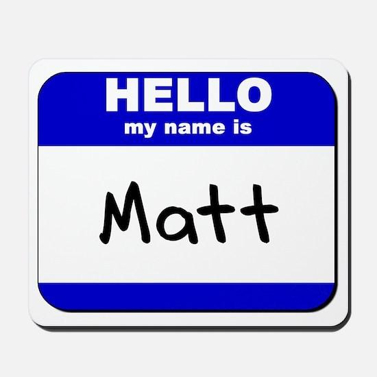 hello my name is matt  Mousepad