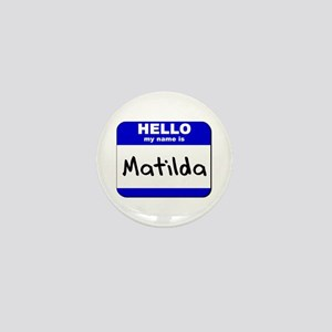 hello my name is matilda Mini Button