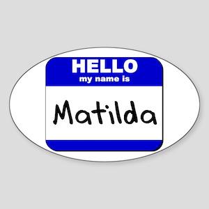 hello my name is matilda Oval Sticker