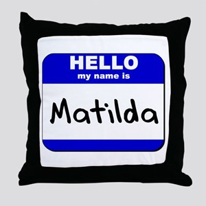 hello my name is matilda  Throw Pillow