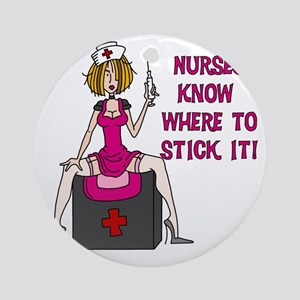 Nurses Know Where to Stick It Round Ornament