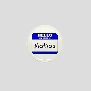 hello my name is matias Mini Button