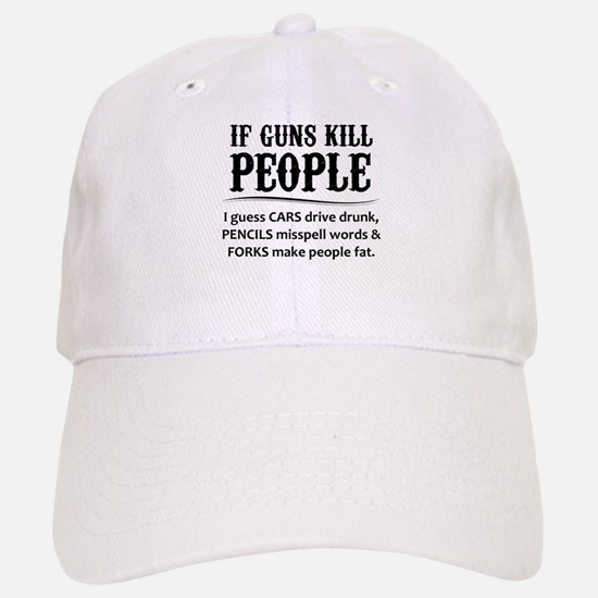 If Guns Kill People Baseball Baseball Baseball Cap