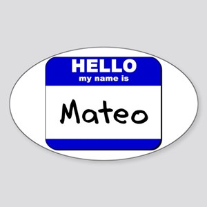 hello my name is mateo Oval Sticker