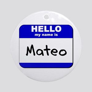 hello my name is mateo  Ornament (Round)