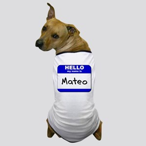 hello my name is mateo Dog T-Shirt