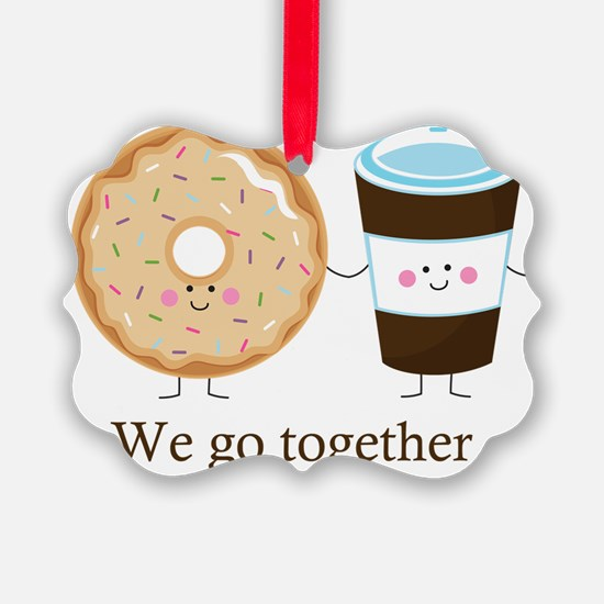 We go together like coffee and do Ornament
