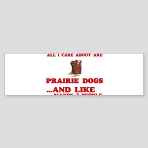 All I care about are Prairie Dogs Bumper Sticker