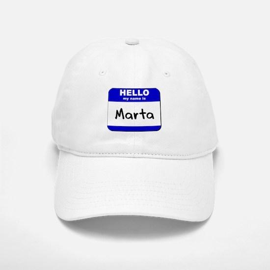 hello my name is marta Baseball Baseball Cap